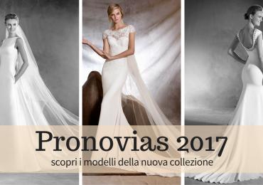 Abiti da sposa Pronovias 2017: le novità della nuova collezione
