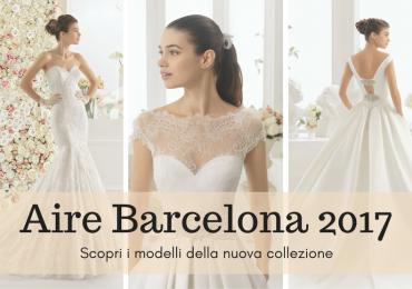 Aire Barcelona 2017: scopri la nuova collezione sposa (FOTO)