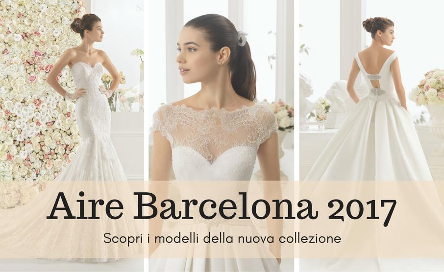 Aire Barcelona 2017  scopri la nuova collezione sposa (FOTO ... ca6483d2860