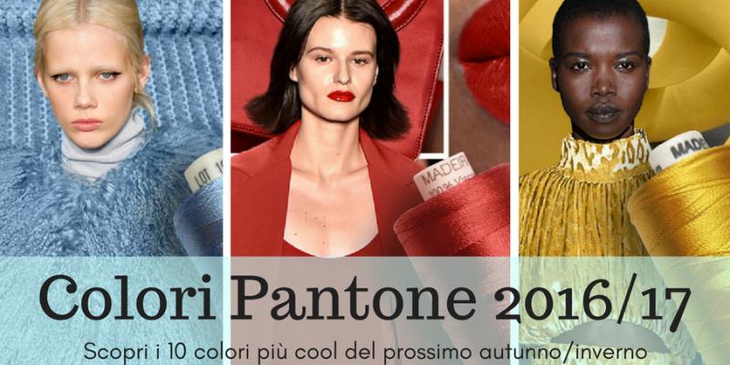 I colori moda Autunno/Inverno 2016/17 secondo Pantone